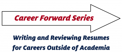 """The words """"Career Forward Series"""" inside of an arrow with the subtitle underneath of """"Writing and Reviewing Resumes for Careers Outside of Academia"""""""
