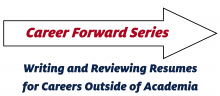"The words ""Career Forward Series"" inside of an arrow with the subtitle underneath of ""Writing and Reviewing Resumes for Careers Outside of Academia"""